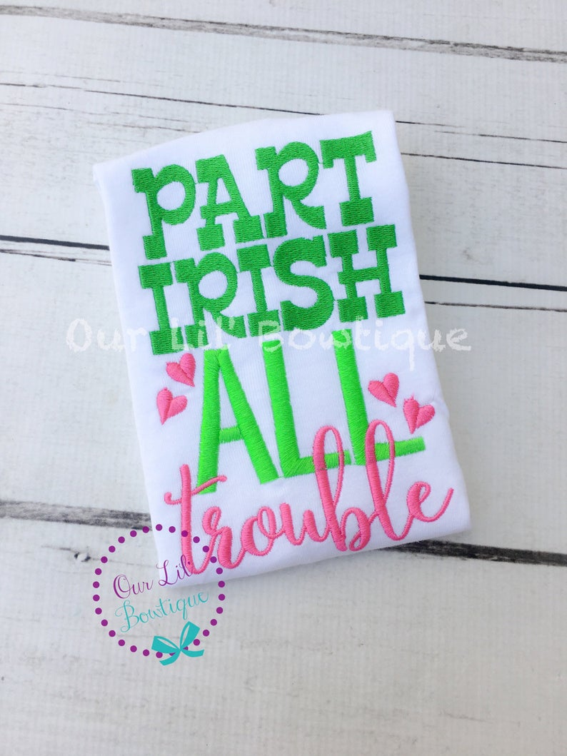 Part Irish All Trouble - St Patricks Day Shirt